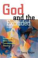 God and the Excluded: Visions and Blindspots in Contemporary Theology Paperback