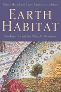 Earth Habitat: Eco-Injustice and the Church's Response Paperback