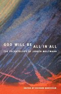 God Will Be All in All: The Eschatology of Juergen Moltmann Paperback
