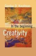 In the Beginning... Creativity Paperback