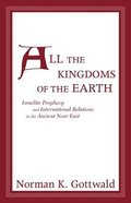 All the Kingdoms of the Earth: Israelite Prophecy and International Relations in the Ancient Near East Hardback