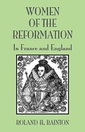 Women of the Reformation: In France and England Hardback