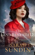 The Land Beneath Us (#03 in Sunrise At Normandy Series) Paperback