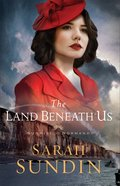 The Land Beneath Us  (Sunrise At Normandy Book #3) (#03 in Sunrise At Normandy Series) eBook
