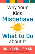Why Your Kids Misbehave--And What to Do About It Hardback