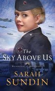 The Sky Above Us (#02 in Sunrise At Normandy Series) Hardback
