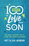 100 Ways to Love Your Son: The Simple, Powerful Path to a Close and Lasting Relationship Paperback
