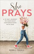 She Prays: A 31-Day Journey to Confident Conversations With God Paperback