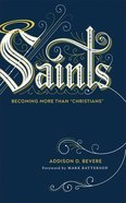 "Saints: Becoming More Than ""Christians"" Hardback"