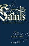 "Saints: Becoming More Than ""Christians"" Hardback"