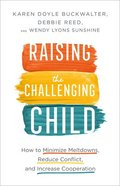 Raising the Challenging Child: How to Minimize Meltdowns, Reduce Conflict, and Increase Cooperation Paperback