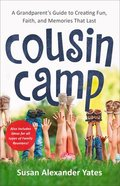 Cousin Camp: A Practical Guide to Creating Fun, Faith, and Memories That Last Paperback