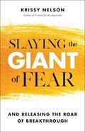 Slaying the Giant of Fear: And Releasing the Roar of Breakthrough Paperback
