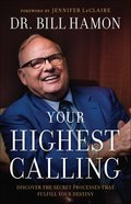 Your Highest Calling: Discover the Secret Processes That Fulfill Your Destiny Paperback