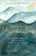 Made to Move Mountains: How God Uses Our Dreams and Disasters to Accomplish the Impossible Paperback
