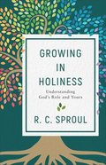 Growing in Holiness: Understanding God's Role and Yours Paperback
