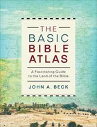 The Basic Bible Atlas: A Fascinating Guide to the Land of the Bible Paperback