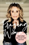 Praying Women: How to Pray When You Don't Know What to Say Hardback