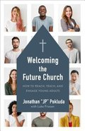 Welcoming the Future Church: How to Reach, Teach, and Engage Young Adults Paperback
