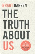 The Truth About Us: The Very Good News About How Very Bad We Are Paperback