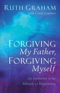 Forgiving My Father, Forgiving Myself Paperback