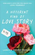 A Different Kind of Love Story: How God's Love For You Helps You Love Yourself Paperback