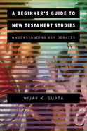 A Beginner's Guide to New Testament Studies: Understanding Key Debates Paperback