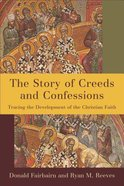 The Story of Creeds and Confessions: Tracing the Development of the Christian Faith Paperback