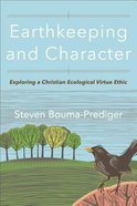 Earthkeeping and Character: Exploring a Christian Ecological Virtue Ethic Paperback