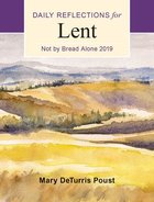 Not By Bread Alone: Daily Reflections For Lent 2019 Paperback