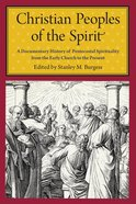 Christian Peoples of the Spirit: A Documentary History of Pentecostal Spirituality From the Early Church to the Present Paperback