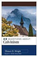 40 Questions About Calvinism (40 Questions Series) Paperback