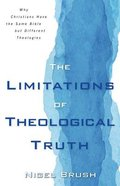 The Limitations of Theological Truth: Why Christians Have the Same Bible But Different Theologies Paperback