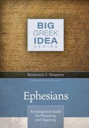 Ephesians: An Exegetical Guide For Preaching and Teaching (Big Greek Idea Series) Hardback