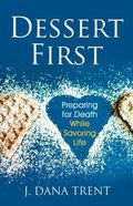 Dessert First: Preparing For Death While Savoring Life Paperback