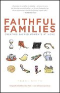 Faithful Families: Creating Sacred Moments At Home Paperback
