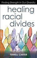 Healing Racial Divides: Finding Strength in Our Diversity Paperback