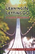 Leaning In, Letting Go: A Lenten Devotional