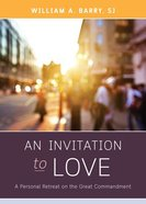 An Invitation to Love: A Personal Retreat on the Great Commandment Paperback