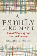 A Family Like Mine: Biblical Stories of Love, Loss, and Longing Paperback