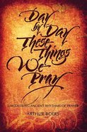 Day By Day These Things We Pray Paperback