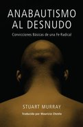 Anabautismo Al Desnudo (Naked Anabaptist, The) Paperback