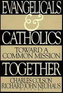 Evangelicals and Catholics Together: Toward a Common Mission Paperback