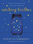 Catching Fireflies: Teaching Your Heart to See God's Light Everywhere Paperback