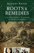 Roots and Remedies of the Dependency Syndrome in World Missions Paperback