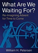 What Are We Waiting For?: Re-Imaging Advent For Time to Come Paperback
