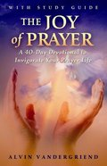 The Joy of Prayer: A 40-Day Devotional to Invigorate Your Prayer Life Paperback