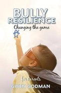 Bully Resilience: Changing the Game (A Parent's Guide) Paperback