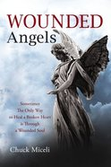 Wounded Angels: Sometimes the Only Way to Heal a Broken Heart is Through a Wounded Soul Paperback