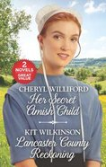 Her Secret Amish Child/Lancaster County Reckoning (Love Inspired 2 Books In 1 Series) Mass Market